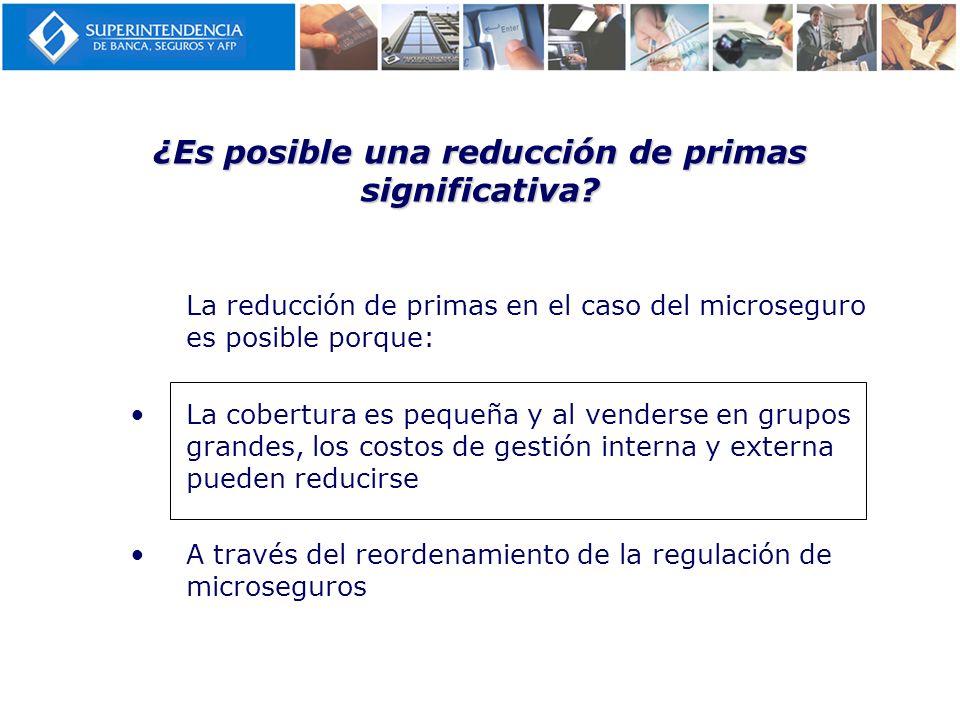 ¿Es posible una reducción de primas significativa? La reducción de primas en el caso del microseguro es posible porque: La cobertura es pequeña y al v