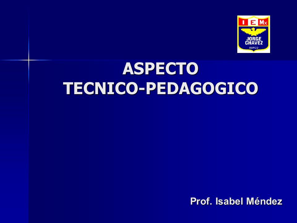 ASPECTO TECNICO-PEDAGOGICO Prof. Isabel Méndez