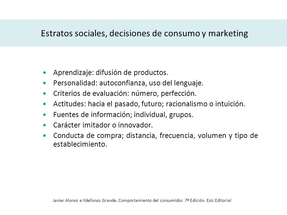 Estratos sociales, decisiones de consumo y marketing Aprendizaje: difusión de productos. Personalidad: autoconfianza, uso del lenguaje. Criterios de e