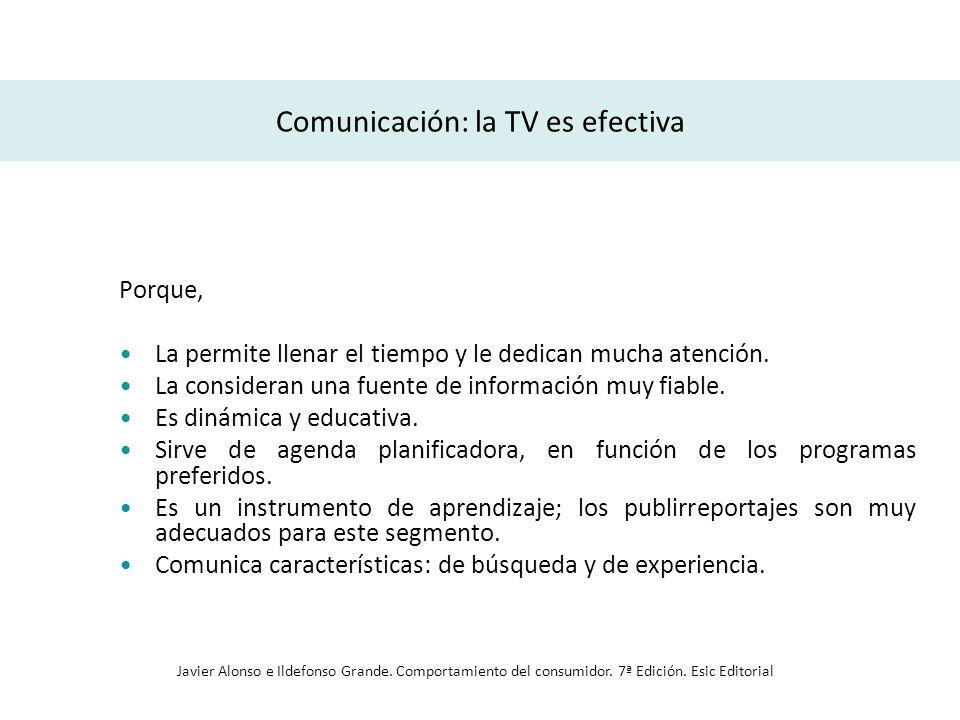 Comunicación: la TV es efectiva Porque, La permite llenar el tiempo y le dedican mucha atención. La consideran una fuente de información muy fiable. E