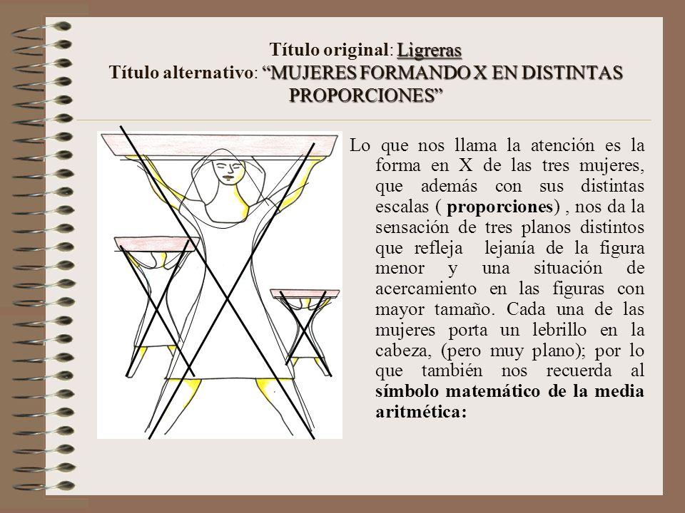 Tríptico de mujeres SIMETRIA FEMENINA EN X Título original: Tríptico de mujeres Título alternativo: SIMETRIA FEMENINA EN X En este cuadro hemos encont