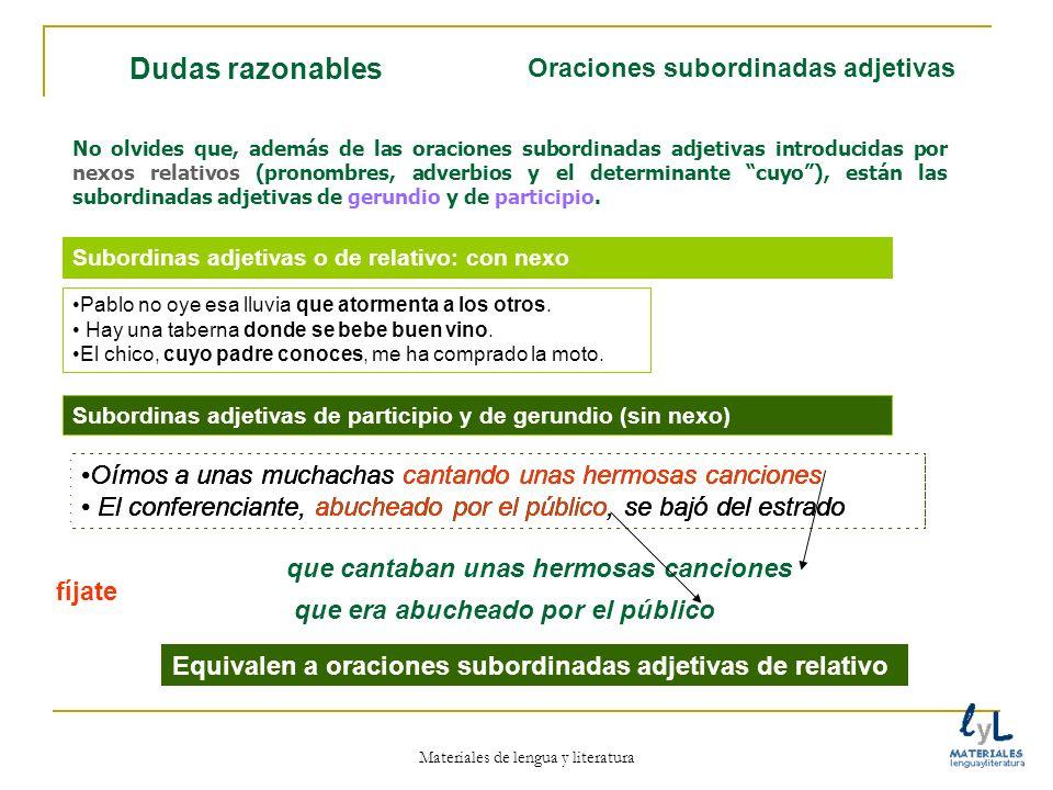 Materiales de lengua y literatura Dudas razonables No olvides que, además de las oraciones subordinadas adjetivas introducidas por nexos relativos (pr