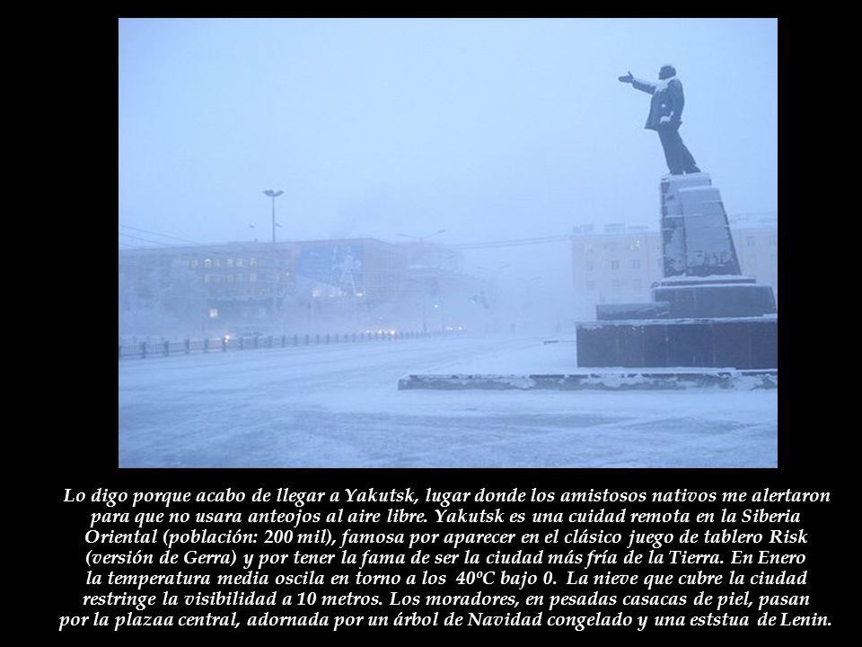 La región es rica en oro y diamantes, razón por la que los soviéticos decidieron transformar Yakutsk en un importante centro regional, primero como un sistema de trabajo forzado de Gulag, después colonizando la región con millares de voluntarios en busca de aventura, mejores salarios y la oportunidad de construir el socialismo en el hielo.