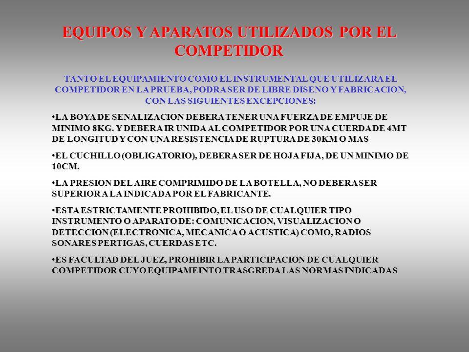 EQUIPOS Y APARATOS UTILIZADOS POR EL COMPETIDOR TANTO EL EQUIPAMIENTO COMO EL INSTRUMENTAL QUE UTILIZARA EL COMPETIDOR EN LA PRUEBA, PODRA SER DE LIBRE DISENO Y FABRICACION, CON LAS SIGUIENTES EXCEPCIONES: LA BOYA DE SENALIZACION DEBERA TENER UNA FUERZA DE EMPUJE DE MINIMO 8KG.