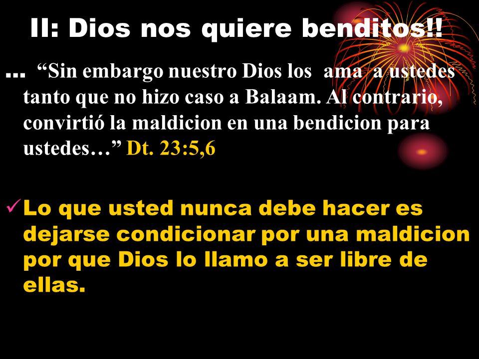 II: Dios nos quiere benditos!! … Sin embargo nuestro Dios los ama a ustedes tanto que no hizo caso a Balaam. Al contrario, convirtió la maldicion en u
