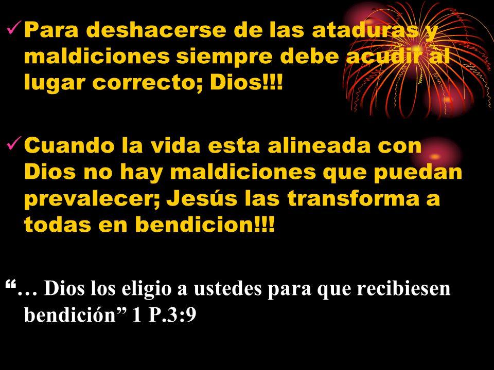 Para deshacerse de las ataduras y maldiciones siempre debe acudir al lugar correcto; Dios!!! Cuando la vida esta alineada con Dios no hay maldiciones