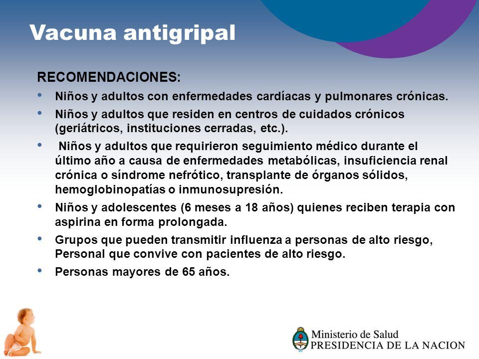 Vacuna antigripal RECOMENDACIONES: Niños y adultos con enfermedades cardíacas y pulmonares crónicas. Niños y adultos que residen en centros de cuidado
