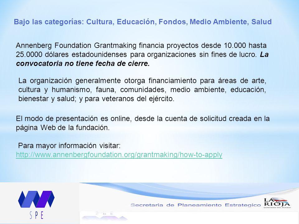 Bajo las categorías: Cultura, Educación, Fondos, Medio Ambiente, Salud Annenberg Foundation Grantmaking financia proyectos desde 10.000 hasta 25.0000