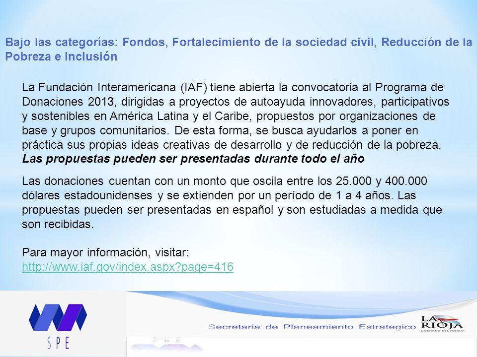 Bajo las categorías: Fondos, Fortalecimiento de la sociedad civil, Reducción de la Pobreza e Inclusión La Fundación Interamericana (IAF) tiene abierta