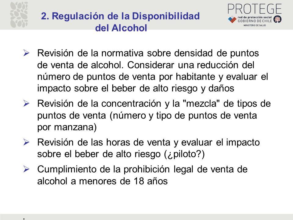 2. Regulación de la Disponibilidad del Alcohol Revisión de la normativa sobre densidad de puntos de venta de alcohol. Considerar una reducción del núm