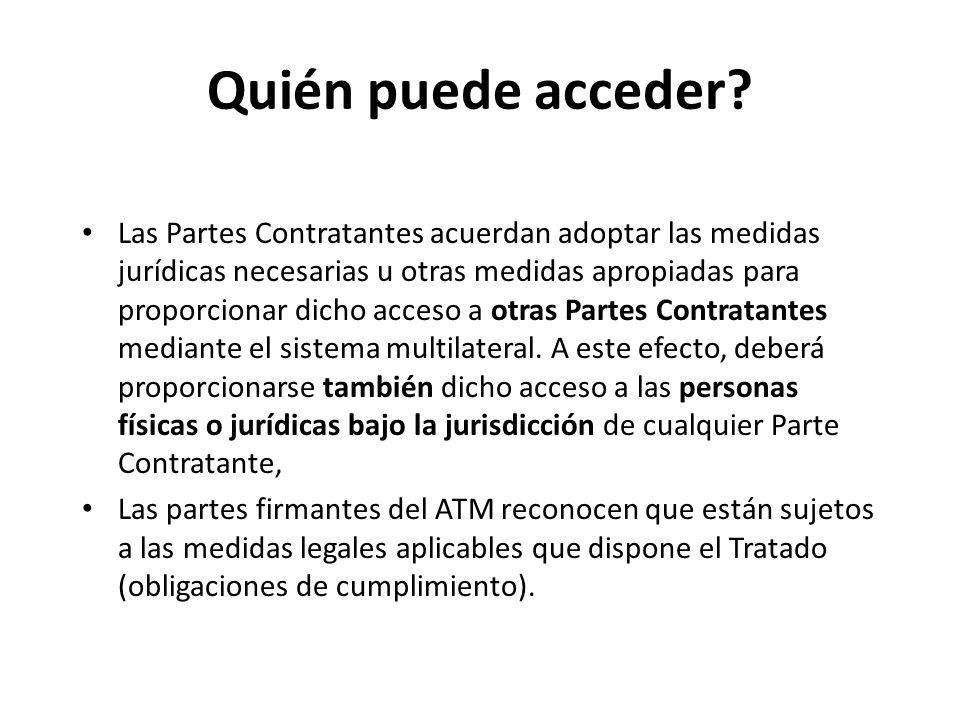 Quién puede acceder? Las Partes Contratantes acuerdan adoptar las medidas jurídicas necesarias u otras medidas apropiadas para proporcionar dicho acce