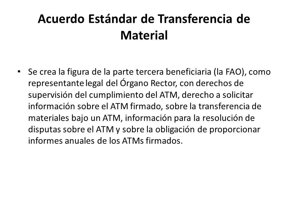 Acuerdo Estándar de Transferencia de Material Se crea la figura de la parte tercera beneficiaria (la FAO), como representante legal del Órgano Rector,