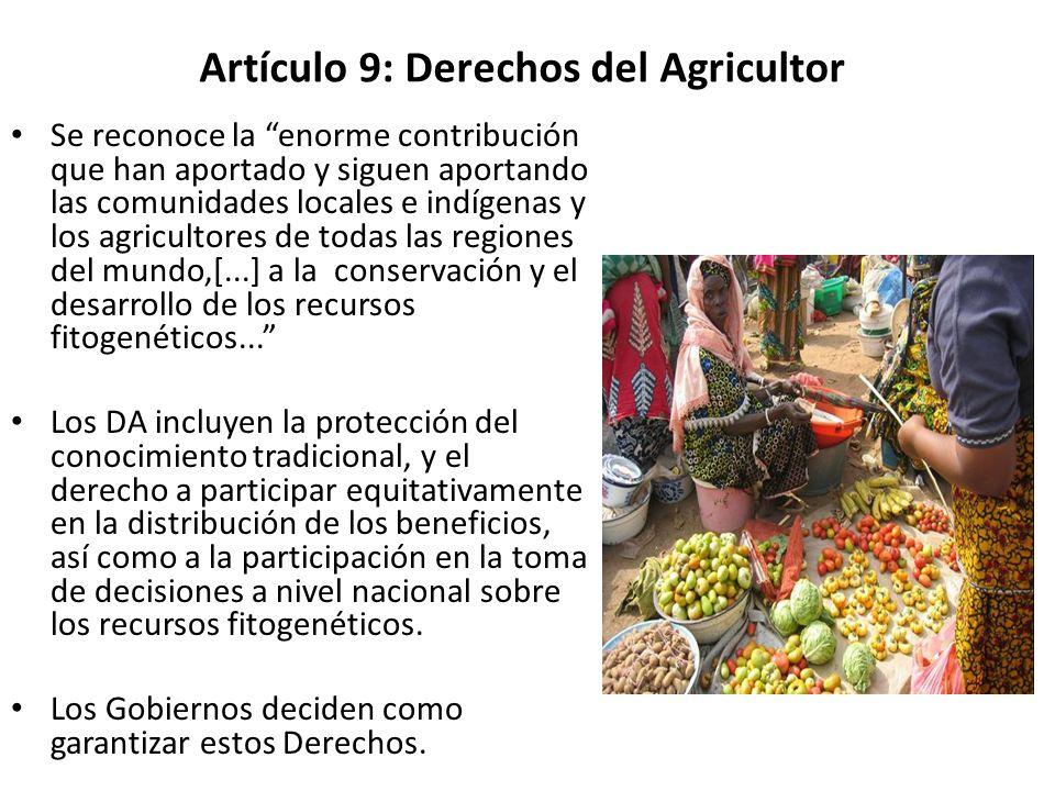 Artículo 9: Derechos del Agricultor Se reconoce la enorme contribución que han aportado y siguen aportando las comunidades locales e indígenas y los a