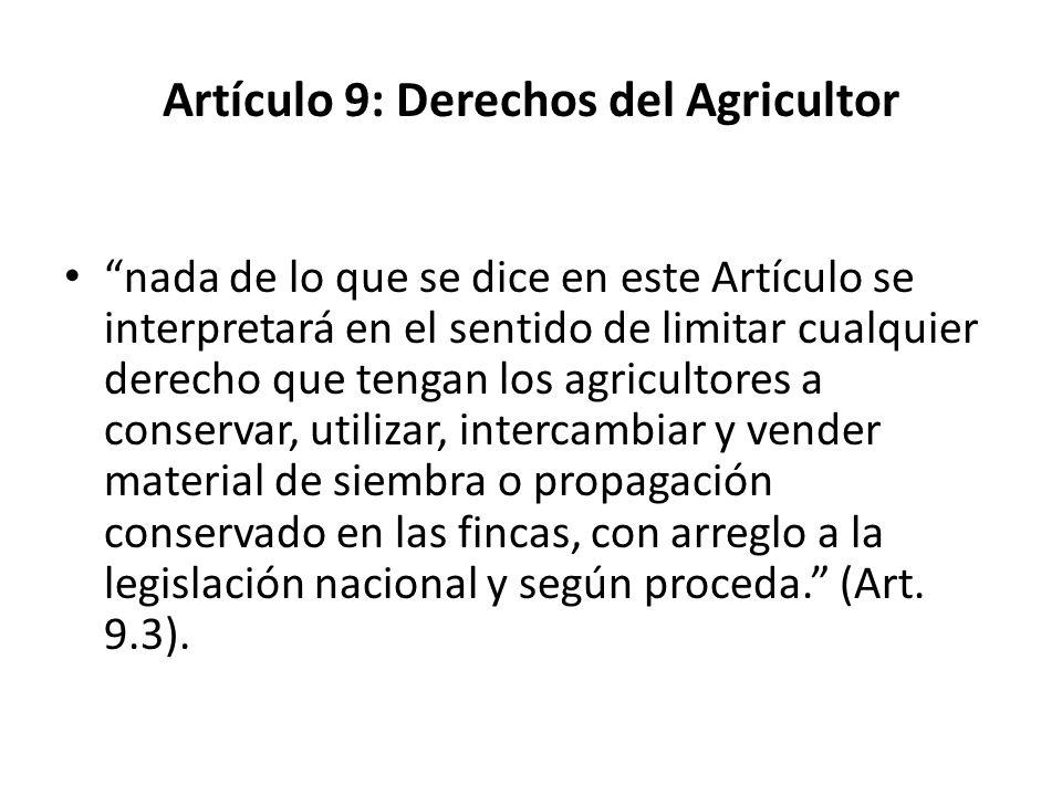 Artículo 9: Derechos del Agricultor nada de lo que se dice en este Artículo se interpretará en el sentido de limitar cualquier derecho que tengan los