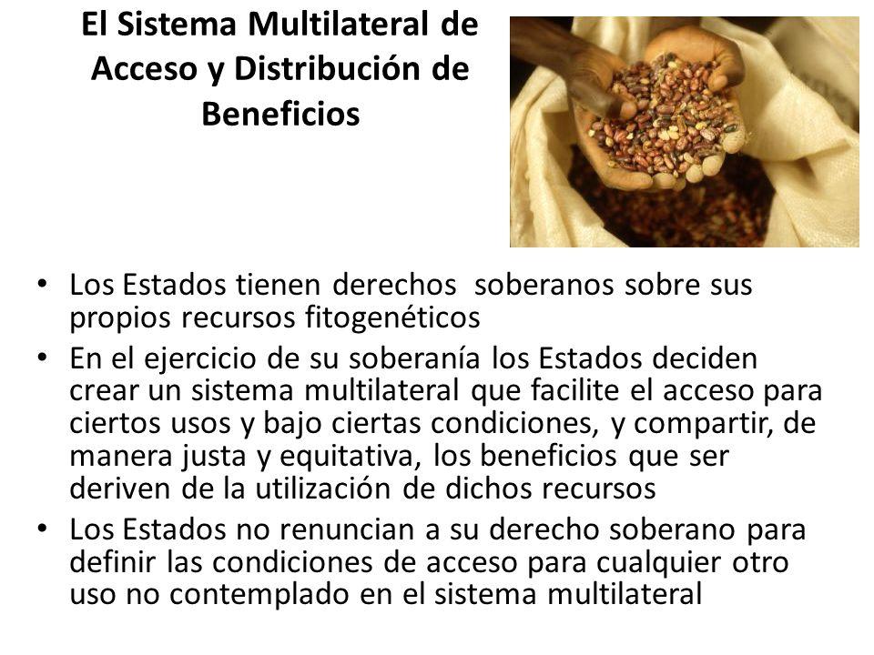 El Sistema Multilateral de Acceso y Distribución de Beneficios Los Estados tienen derechos soberanos sobre sus propios recursos fitogenéticos En el ej