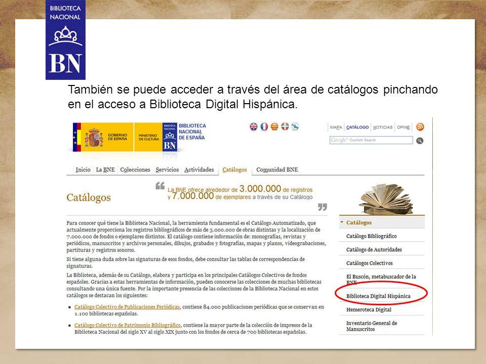 3 También se puede acceder a través del área de catálogos pinchando en el acceso a Biblioteca Digital Hispánica.