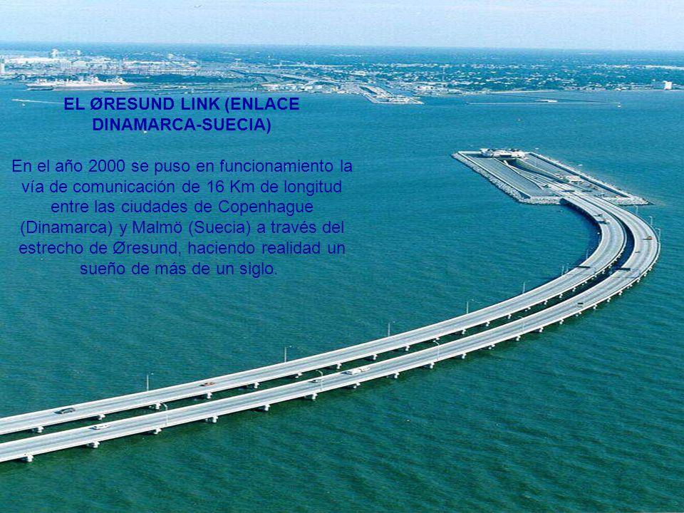 EL ØRESUND LINK (ENLACE DINAMARCA-SUECIA) En el año 2000 se puso en funcionamiento la vía de comunicación de 16 Km de longitud entre las ciudades de C