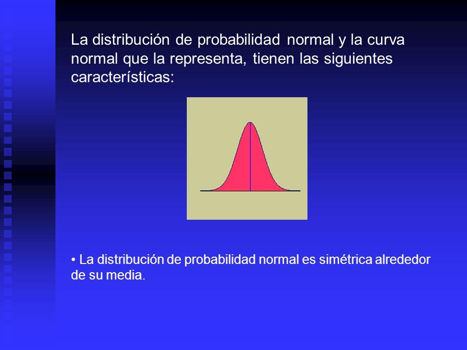 La distribución de probabilidad normal y la curva normal que la representa, tienen las siguientes características: La curva normal desciende suavemente en ambas direcciones a partir del valor central.