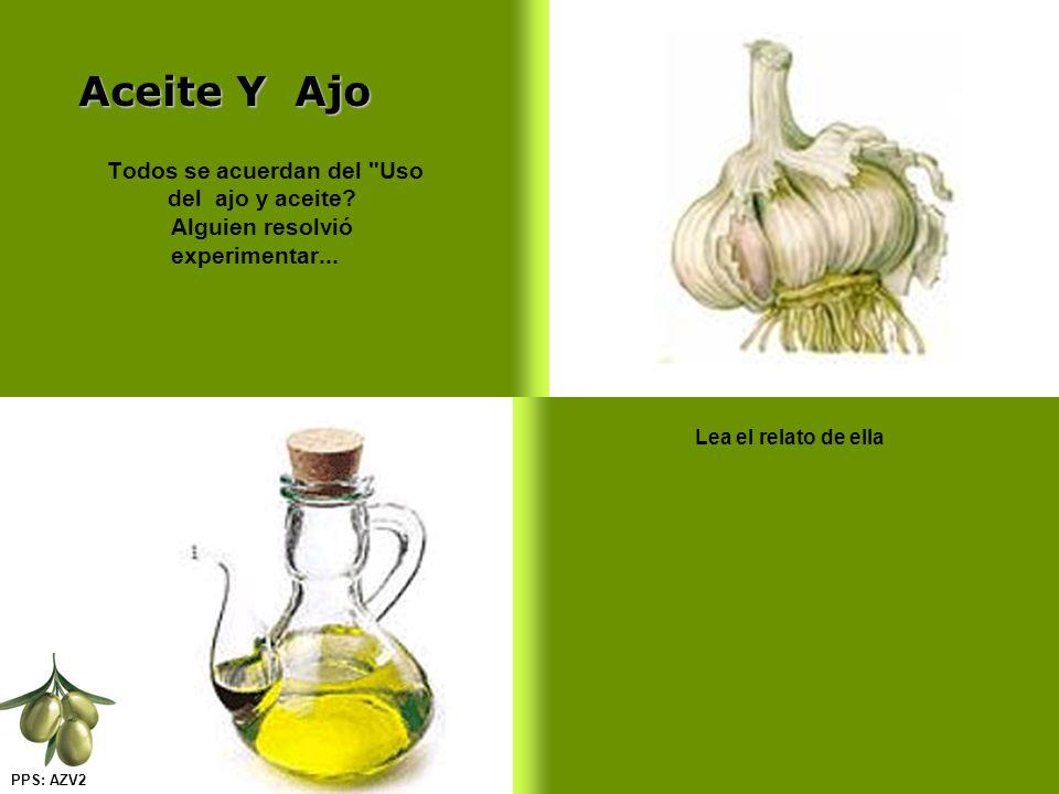 Lea el relato de ella Aceite Y Ajo Todos se acuerdan del Uso del ajo y aceite.