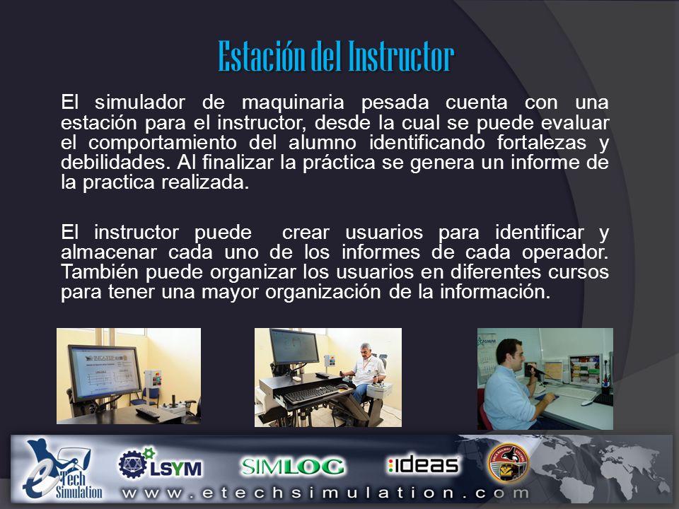Estación del Instructor El simulador de maquinaria pesada cuenta con una estación para el instructor, desde la cual se puede evaluar el comportamiento del alumno identificando fortalezas y debilidades.