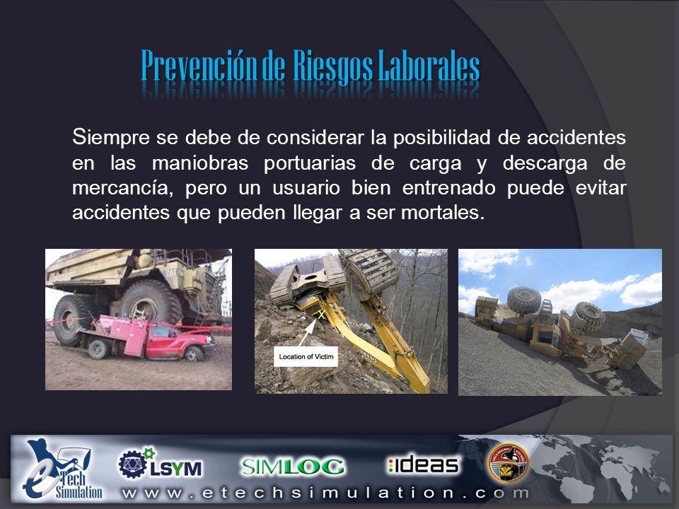 S iempre se debe de considerar la posibilidad de accidentes en las maniobras portuarias de carga y descarga de mercancía, pero un usuario bien entrenado puede evitar accidentes que pueden llegar a ser mortales.