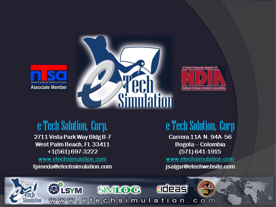 e-Tech Solution, Corp. 2711 Vista Park Way Bldg B-7 West Palm Beach, FL 33411 +1(561) 697-3222 www.etechsimulation.com fpineda@etechsimulation.com e-T