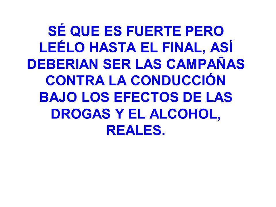SÉ QUE ES FUERTE PERO LEÉLO HASTA EL FINAL, ASÍ DEBERIAN SER LAS CAMPAÑAS CONTRA LA CONDUCCIÓN BAJO LOS EFECTOS DE LAS DROGAS Y EL ALCOHOL, REALES.