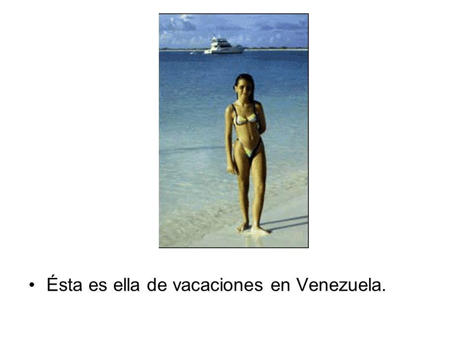 Ésta es ella de vacaciones en Venezuela.