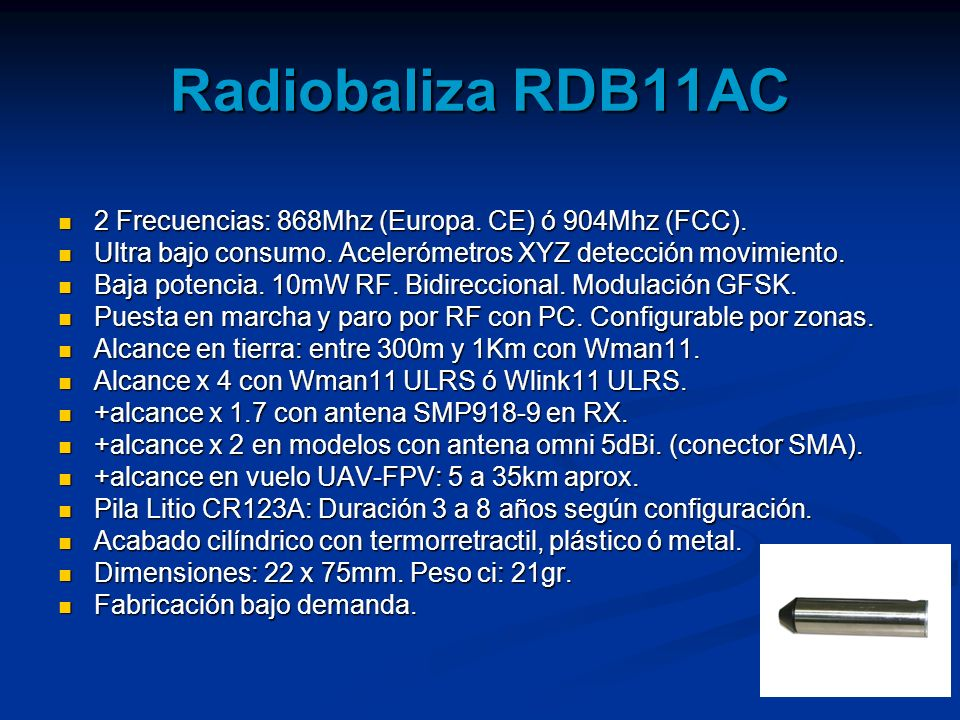 Radiobaliza RDB11AC 2 Frecuencias: 868Mhz (Europa. CE) ó 904Mhz (FCC). 2 Frecuencias: 868Mhz (Europa. CE) ó 904Mhz (FCC). Ultra bajo consumo. Aceleróm