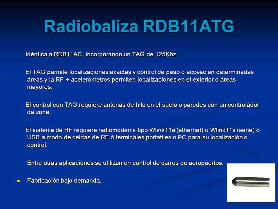 Radiobaliza RDB11ATG Idéntica a RDB11AC, incorporando un TAG de 125Khz. Idéntica a RDB11AC, incorporando un TAG de 125Khz. El TAG permite localizacion