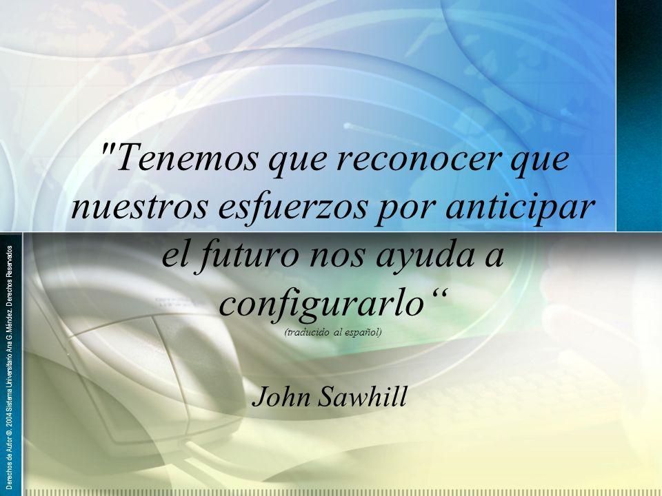 Tenemos que reconocer que nuestros esfuerzos por anticipar el futuro nos ayuda a configurarlo (traducido al español) John Sawhill Derechos de Autor ©.