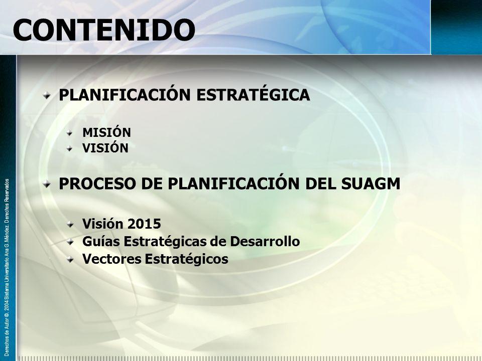 CONTENIDO PLANIFICACIÓN ESTRATÉGICA MISIÓN VISIÓN PROCESO DE PLANIFICACIÓN DEL SUAGM Visión 2015 Guías Estratégicas de Desarrollo Vectores Estratégico
