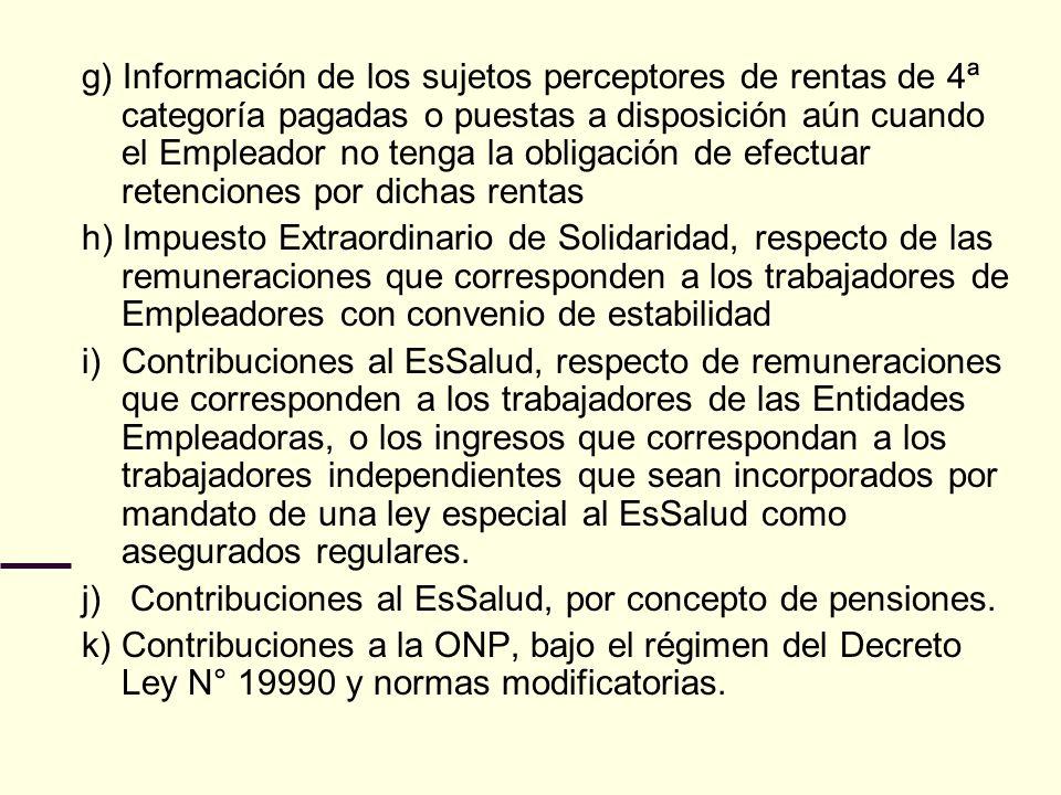 g) Información de los sujetos perceptores de rentas de 4ª categoría pagadas o puestas a disposición aún cuando el Empleador no tenga la obligación de