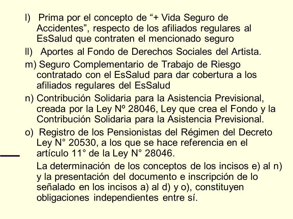 l) Prima por el concepto de + Vida Seguro de Accidentes, respecto de los afiliados regulares al EsSalud que contraten el mencionado seguro ll) Aportes al Fondo de Derechos Sociales del Artista.