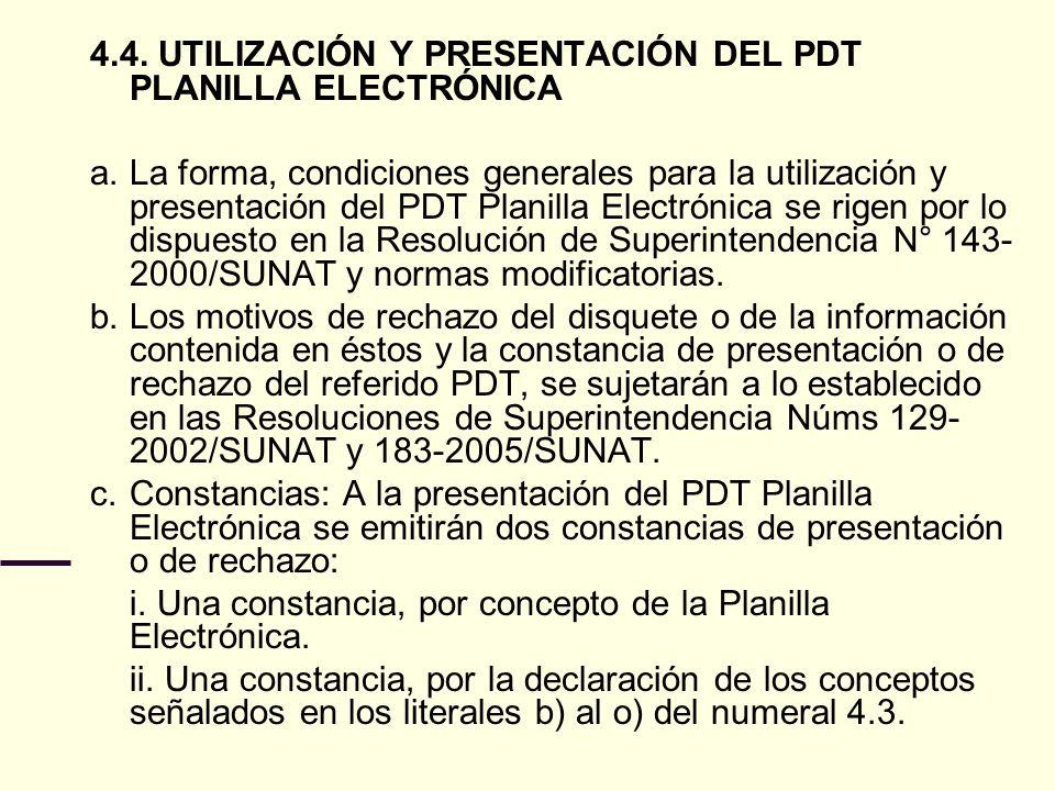 4.4. UTILIZACIÓN Y PRESENTACIÓN DEL PDT PLANILLA ELECTRÓNICA a. La forma, condiciones generales para la utilización y presentación del PDT Planilla El