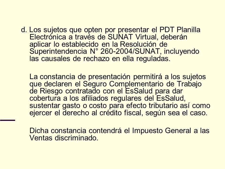 d. Los sujetos que opten por presentar el PDT Planilla Electrónica a través de SUNAT Virtual, deberán aplicar lo establecido en la Resolución de Super