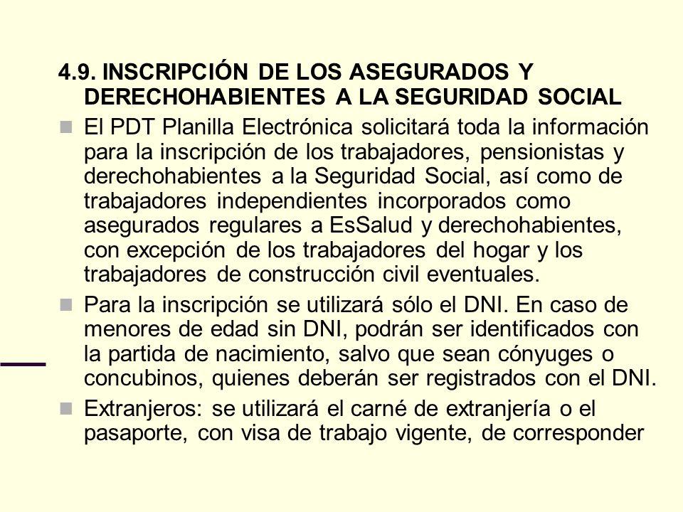 4.9. INSCRIPCIÓN DE LOS ASEGURADOS Y DERECHOHABIENTES A LA SEGURIDAD SOCIAL El PDT Planilla Electrónica solicitará toda la información para la inscrip