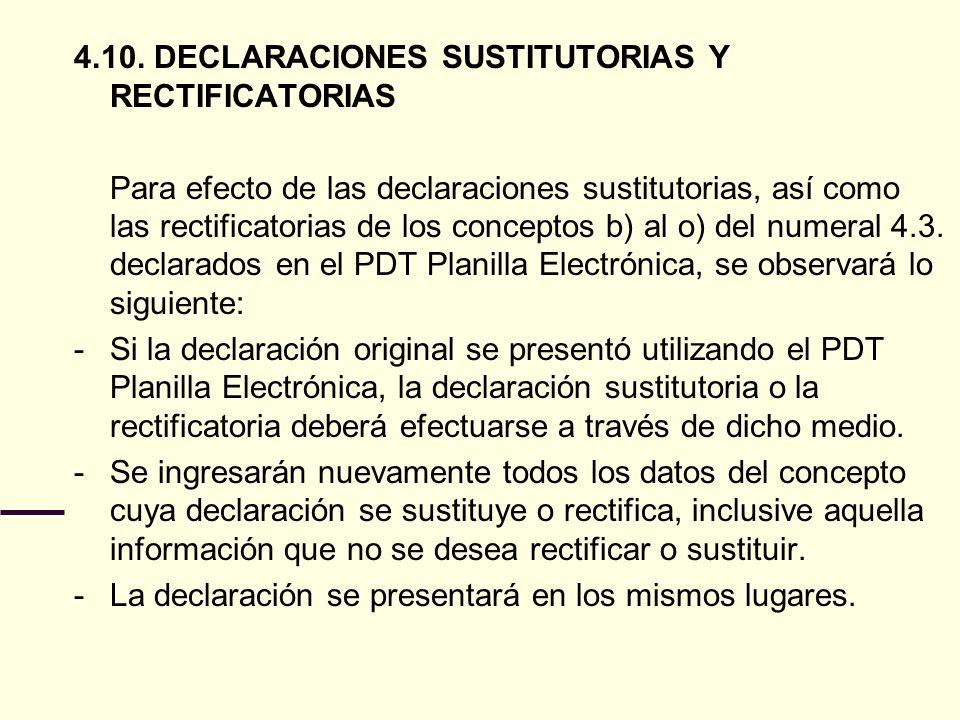 4.10. DECLARACIONES SUSTITUTORIAS Y RECTIFICATORIAS Para efecto de las declaraciones sustitutorias, así como las rectificatorias de los conceptos b) a