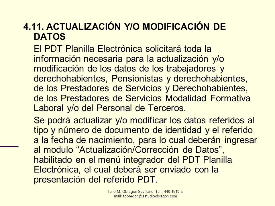 Tulio M. Obregón Sevillano Telf: 440 1610 E mail: tobregon@estudioobregon.com 4.11. ACTUALIZACIÓN Y/O MODIFICACIÓN DE DATOS El PDT Planilla Electrónic