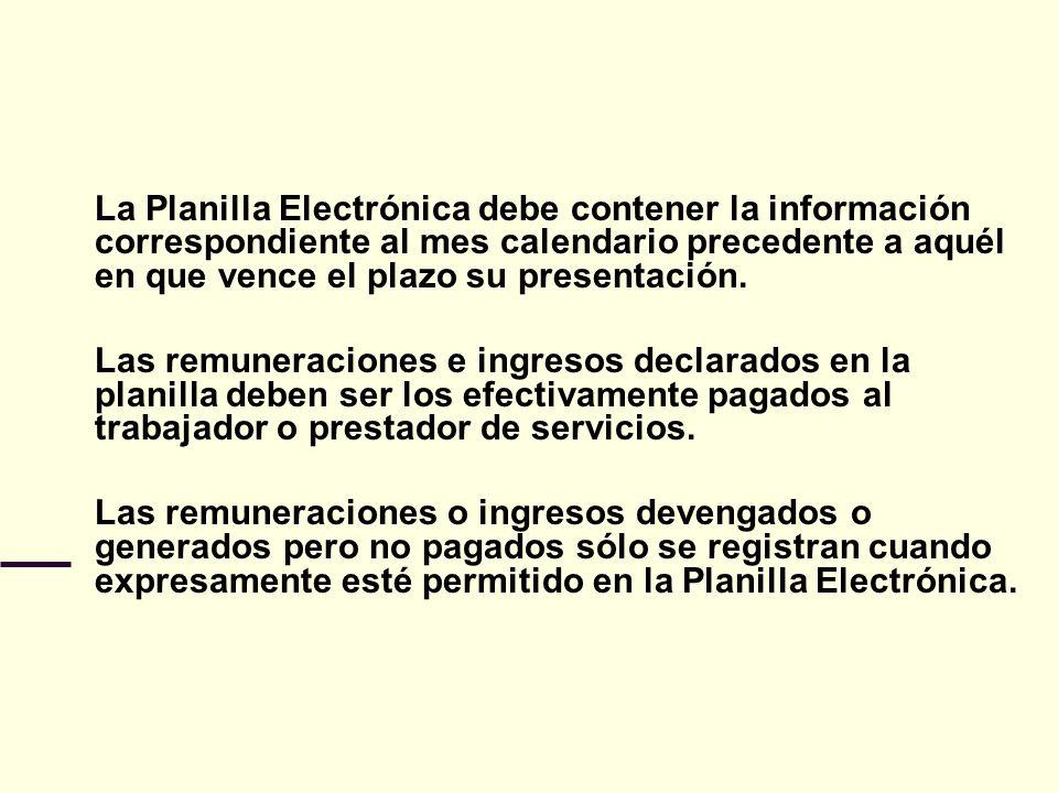 La Planilla Electrónica debe contener la información correspondiente al mes calendario precedente a aquél en que vence el plazo su presentación. Las r