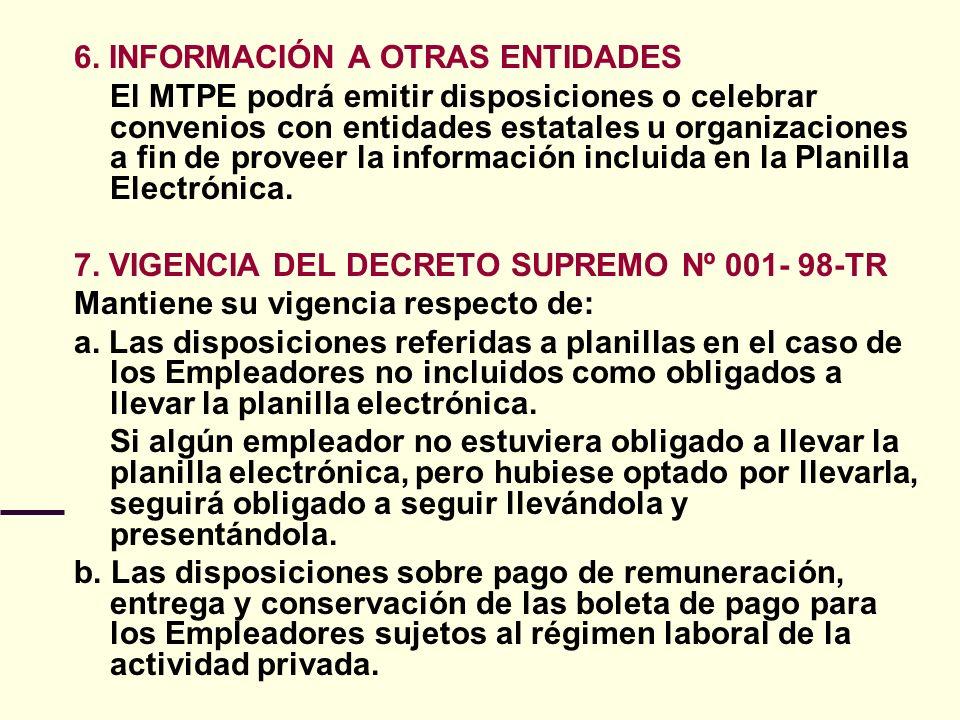 6. INFORMACIÓN A OTRAS ENTIDADES El MTPE podrá emitir disposiciones o celebrar convenios con entidades estatales u organizaciones a fin de proveer la