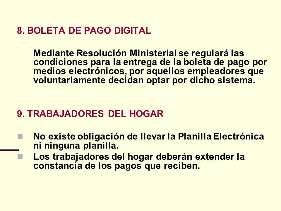 8. BOLETA DE PAGO DIGITAL Mediante Resolución Ministerial se regulará las condiciones para la entrega de la boleta de pago por medios electrónicos, po