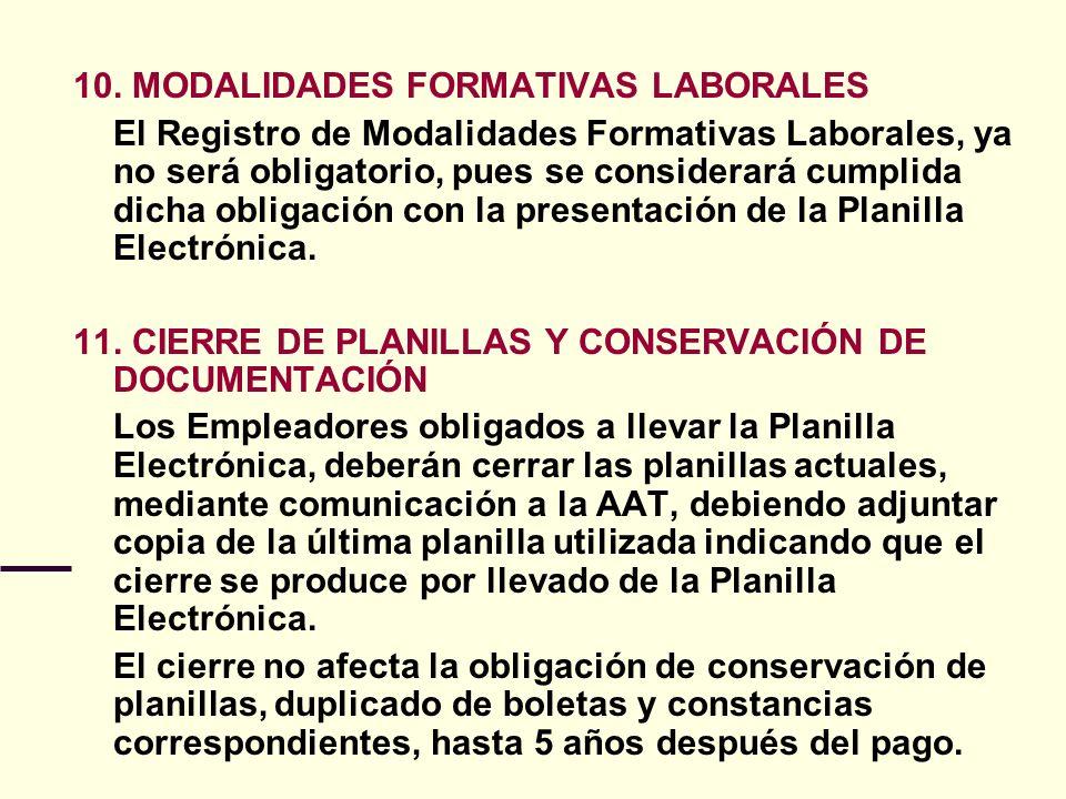 10. MODALIDADES FORMATIVAS LABORALES El Registro de Modalidades Formativas Laborales, ya no será obligatorio, pues se considerará cumplida dicha oblig