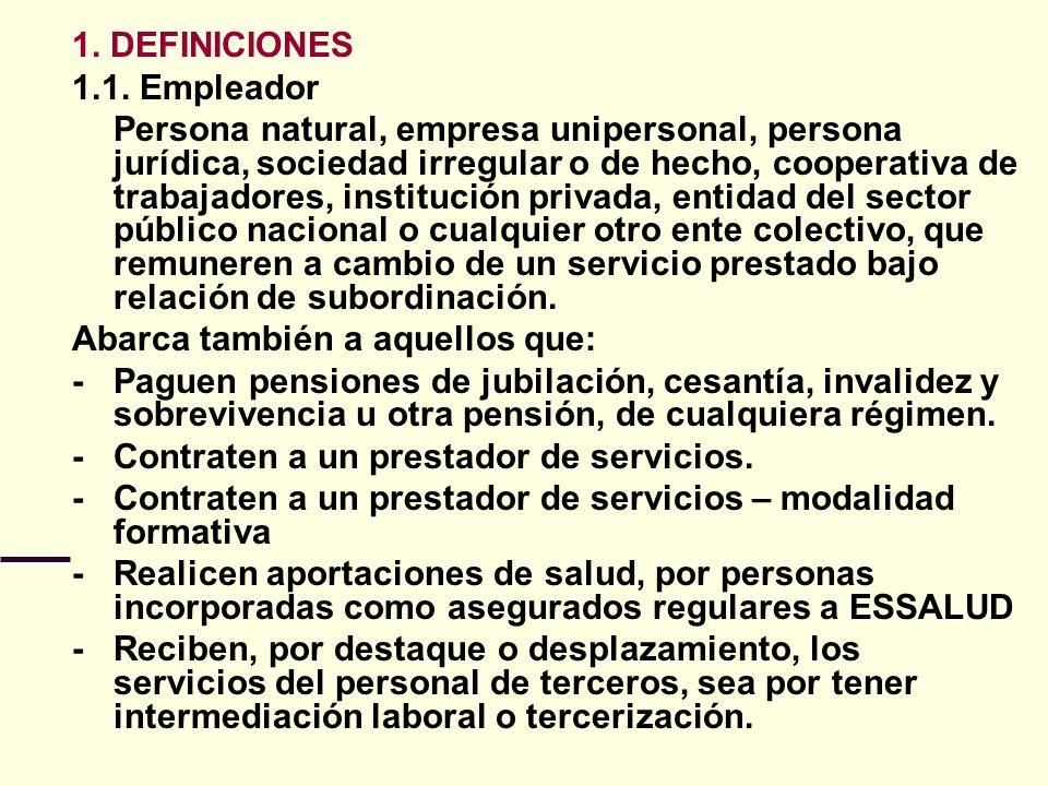 1. DEFINICIONES 1.1. Empleador Persona natural, empresa unipersonal, persona jurídica, sociedad irregular o de hecho, cooperativa de trabajadores, ins