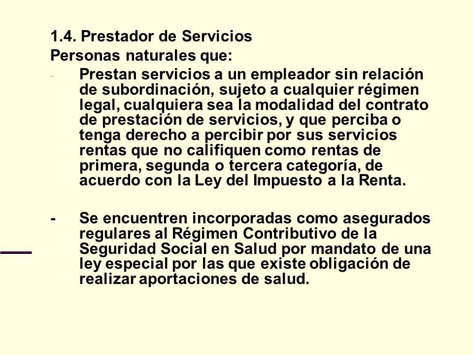 1.4. Prestador de Servicios Personas naturales que: - Prestan servicios a un empleador sin relación de subordinación, sujeto a cualquier régimen legal