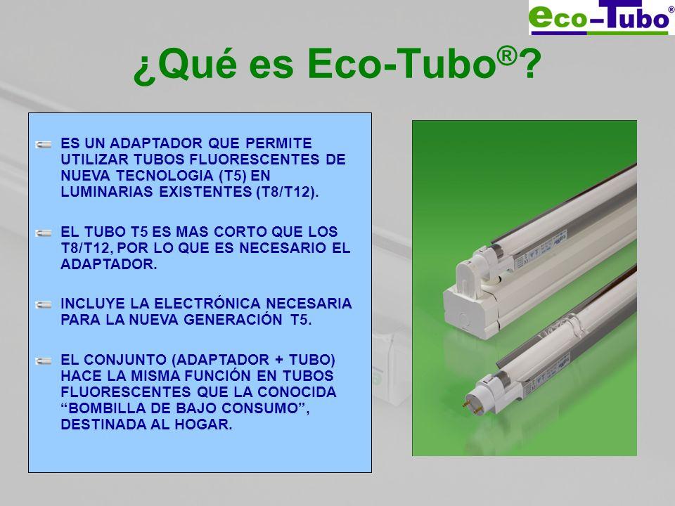 ¿Qué es Eco-Tubo ® ? ES UN ADAPTADOR QUE PERMITE UTILIZAR TUBOS FLUORESCENTES DE NUEVA TECNOLOGIA (T5) EN LUMINARIAS EXISTENTES (T8/T12). EL TUBO T5 E