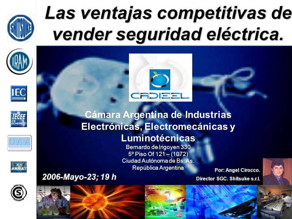 Por: Angel Cirocco. Director SGC. Shitsuke s.r.l. 2006-Mayo-23; 19 h Cámara Argentina de Industrias Electrónicas, Electromecánicas y Luminotécnicas Be