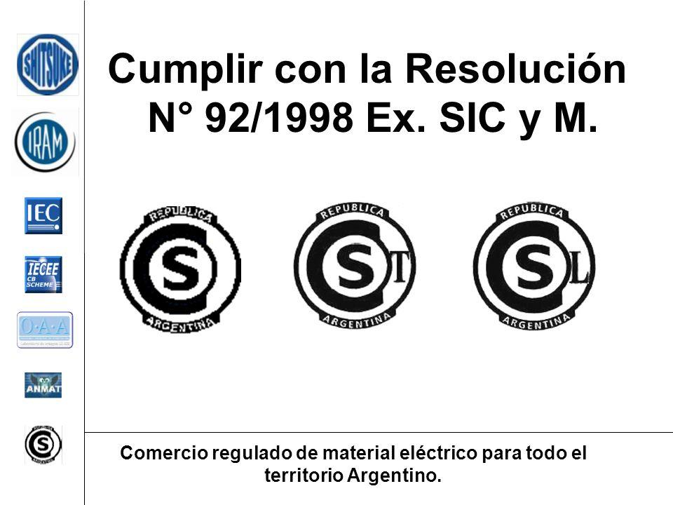 Cumplir con la Resolución N° 92/1998 Ex. SIC y M. Comercio regulado de material eléctrico para todo el territorio Argentino.