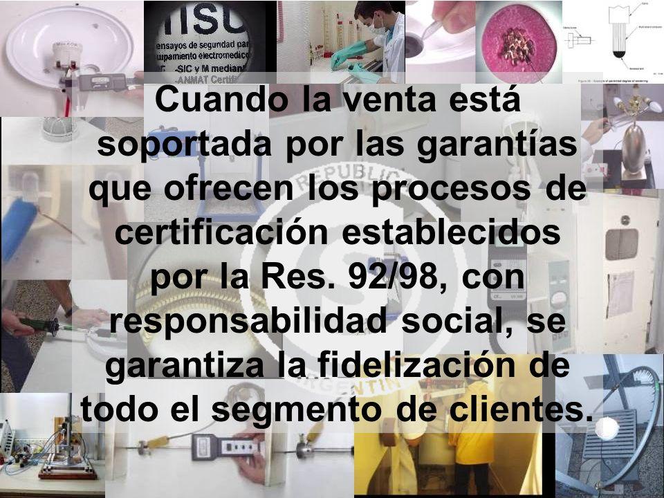 Cuando la venta está soportada por las garantías que ofrecen los procesos de certificación establecidos por la Res. 92/98, con responsabilidad social,