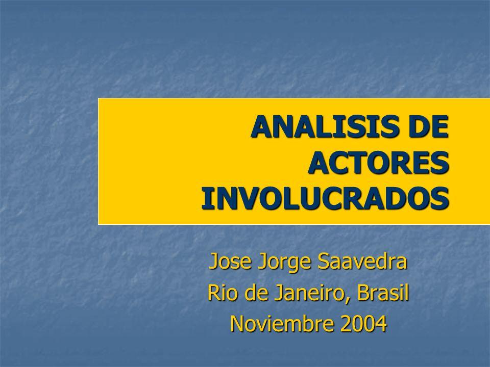 Jose Jorge Saavedra Rio de Janeiro, Brasil Noviembre 2004 ANALISIS DE ACTORES INVOLUCRADOS
